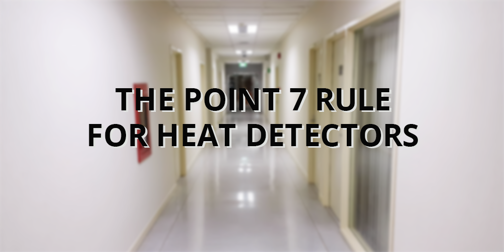 The Point 7 Rule for Heat Detectors