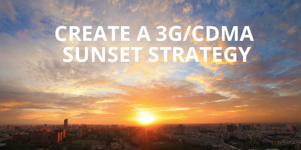 Create A 3G/CDMA Sunset Strategy